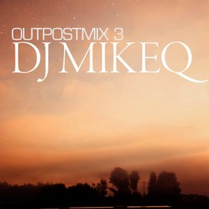 OUTPOSTMIX#3: DJ MikeQ
