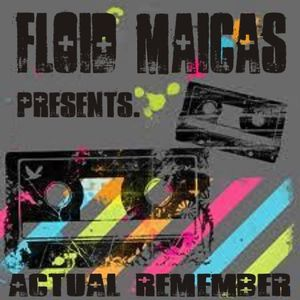 FLOID MAICAS presents. Actual Remember