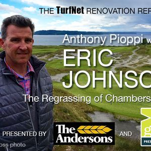 Renovation Report: Anthony Pioppi with Eric Johnson - Regrassing of Chambers Bay
