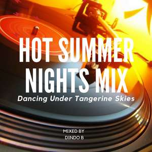 Dindo B's Hot Summer Nights Mix (Dancing Under Tangerine Skies)