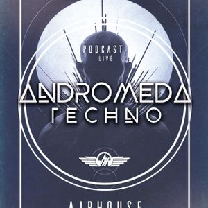 PODCAST live ANDROMEDA #TECHNO - AJPHOUSE
