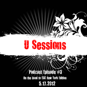 U Sessions Podcast Episode 3: On the Road to EDC NYC Edition