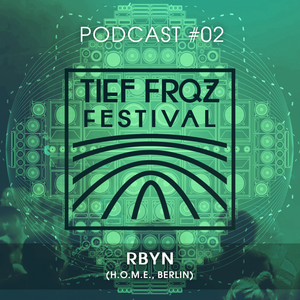Tief Frequenz Podcast #02 // RBYN (H.O.M.E., Berlin)