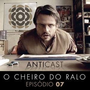 AntiCast 07 - O Cheiro do Ralo