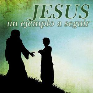 Jesus: Un Ejemplo a Seguir