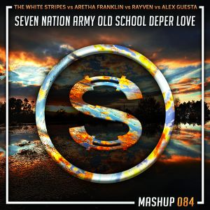 White Stripes x Aretha Franklin x Rayven - Seven Nation Army Old School Deeper Love (Da Sylva mash)