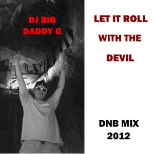 DJ BIG DADDY G - LET IT ROLL WITH THE DEVIL 2012 DNB MIX