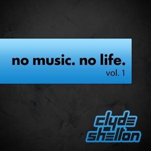 clyde shelton - no music. no life. vol.1