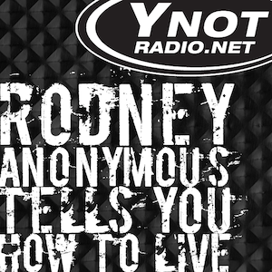 Rodney Anonymous Tells You How To Live - 10/5/18