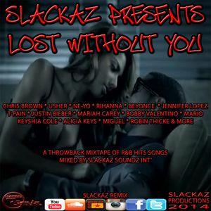 Slackaz Presents - Lost Without You (Mixtape)