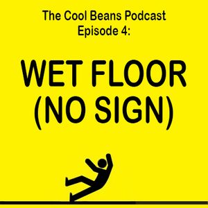 The Cool Beans Podcast - Episode 4: Wet Floor No Sign