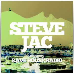 STEVE JAC RAVE HOUSE RADIO 005