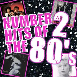 NUMBER 2 HITS OF THE EIGHTIES : 2