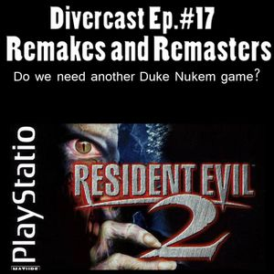 Divercast Ep. 17: Remakes and Remasters