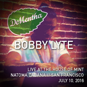 Bobby Lyte // Live at the House of Mint // Natoma Cabana SF