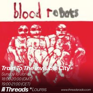 Train To The Invisible City (Threads* LOURES) 10-Jan-21