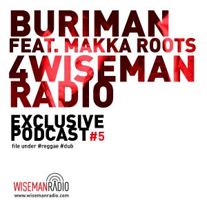 Buriman feat Makka Roots 4 Wiseman Radio | exclusive podcast #5