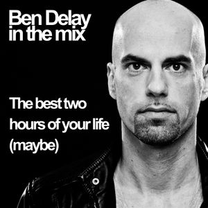 Ben Delay in the mix - The best two hours of your life (maybe)