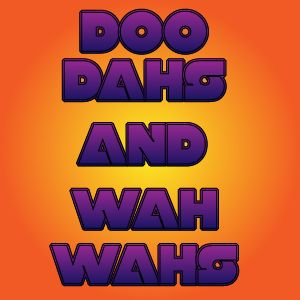 Doo Dahs And Wah Wahs - Part 1