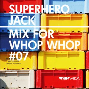 Superhero Jack - Mix For Whopwhop #7