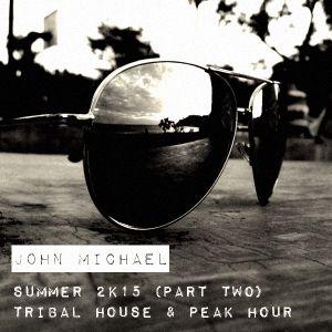 John michael summer 2k15 part two tribal house peak for Latest tribal house music