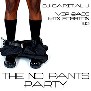 DJ CAPITAL J - THE NO PANTS PARTY [VIP BASS MIX #12]