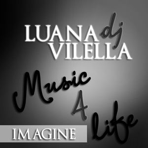 Music4Life (Imagine) - (Mixed by DJ Luana Vilella)