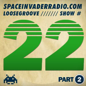Loosegroove on SpaceInvaderRadio #22 pt 2