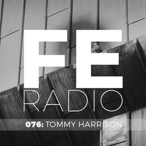 FE Radio 076 + Tommy Harrison