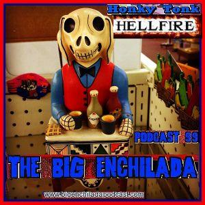 BIG ENCHILADA 99: Honky Tonk Hellfire
