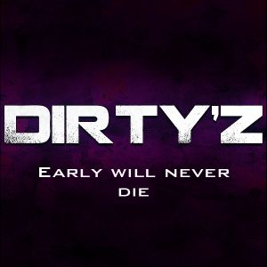 Dirty'z - Early Will Never Die [Early Hardcore]
