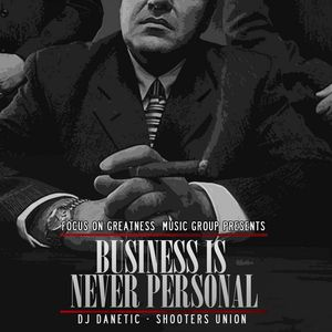 Shooters Union & DJ Danetic - Business Is Never Personal (The Mixtape)