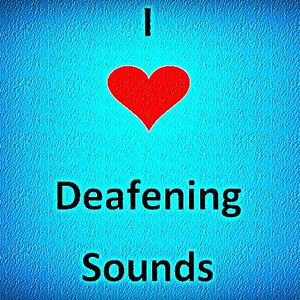 Deafening Sounds #4