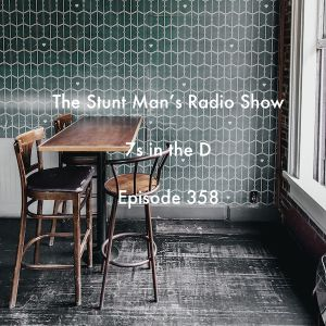 Episode 358-7s in the D-The Stunt Man's Radio Show