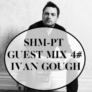 SHM-PT Guest Mix 4#: Ivan Gough