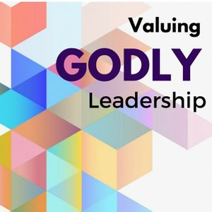 Valuing Godly Leadership