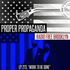 "Proper Propaganda Ep. 273, ""Work To Do"""