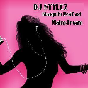 DJ Stylez Blanquita Pod Cast (Mainstream)