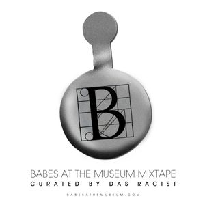 Babes At The Museum Mixtape curated by Das Racist