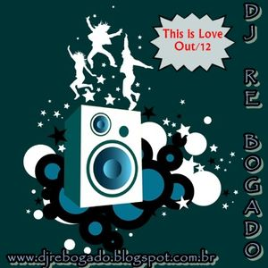 Dj Re Bogado Set This Is Love (Out2012)