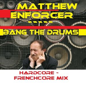 Matthew Enforcer - Bang the Drums