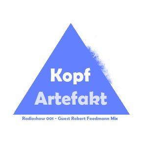Kopf Artefakt Show 001 - Guest Robert Feedmann Mix