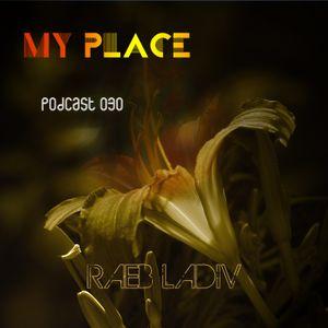 My Place Podcast 030: Raeb Ladiv