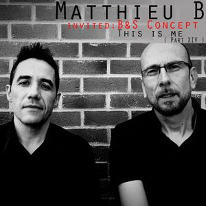 Matthieu B ( invited B&S Concept ) - This is me ( Part XIV )