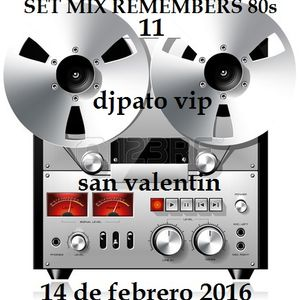 SET MIX REMEMBERS 80s ( 11 ) DJPATO VIP 14 DE FEBRERO SAN VALENTIN 2016