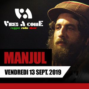 Vibes A Come radio show 13-09-2019 ft. MANJUL