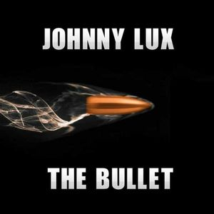 Johnny Lux - The Bullet