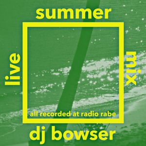 DJ Bowser Summer Live Mix Recorded at Radio RaBe