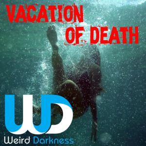 "#WeirdDarkness EP077: ""Vacation of Death"""