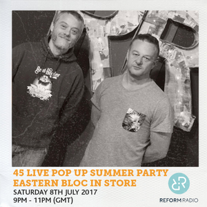 45 Live Pop Up Summer Party Eastern Bloc In Store 8th July 2017